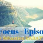 Focus - épisode 1, entretien avec Sébastien SABATTINI